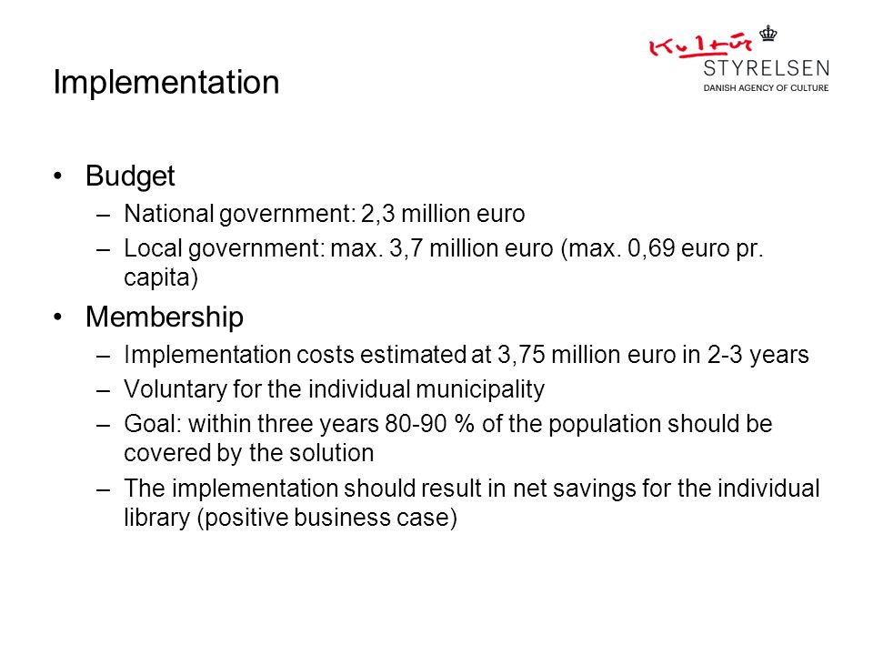 Implementation Budget –National government: 2,3 million euro –Local government: max. 3,7 million euro (max. 0,69 euro pr. capita) Membership –Implemen