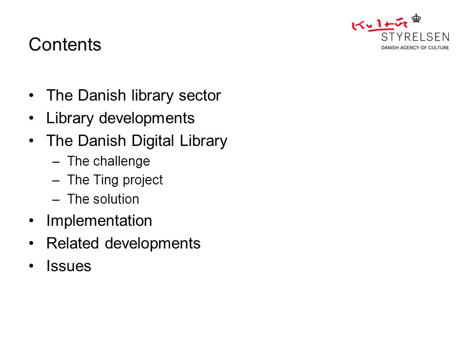Assessment of TING Favourable assessment –Open source, scalable –Best practise architecture –Good experiences with practical use National solution means increased need for: –Organisation –Governance –Technical integration The Danish Digital Library Presentation + access to materials Additional technical components Purchasing –Consortia –Joint negotiations –Administration of the purchasing process Assessment by it-consultants (Devoteam)