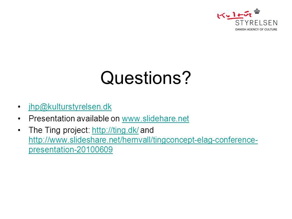 Questions? jhp@kulturstyrelsen.dk Presentation available on www.slidehare.netwww.slidehare.net The Ting project: http://ting.dk/ and http://www.slides