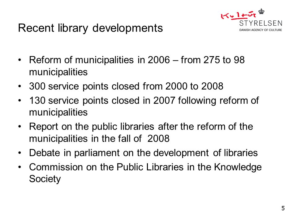Recent library developments Reform of municipalities in 2006 – from 275 to 98 municipalities 300 service points closed from 2000 to 2008 130 service points closed in 2007 following reform of municipalities Report on the public libraries after the reform of the municipalities in the fall of 2008 Debate in parliament on the development of libraries Commission on the Public Libraries in the Knowledge Society 5