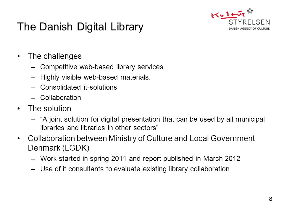 The Danish Digital Library The challenges –Competitive web-based library services. –Highly visible web-based materials. –Consolidated it-solutions –Co