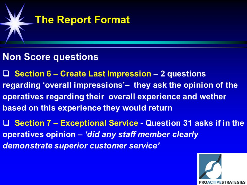 The Report Format Non Score questions Section 6 – Create Last Impression – 2 questions regarding overall impressions– they ask the opinion of the oper