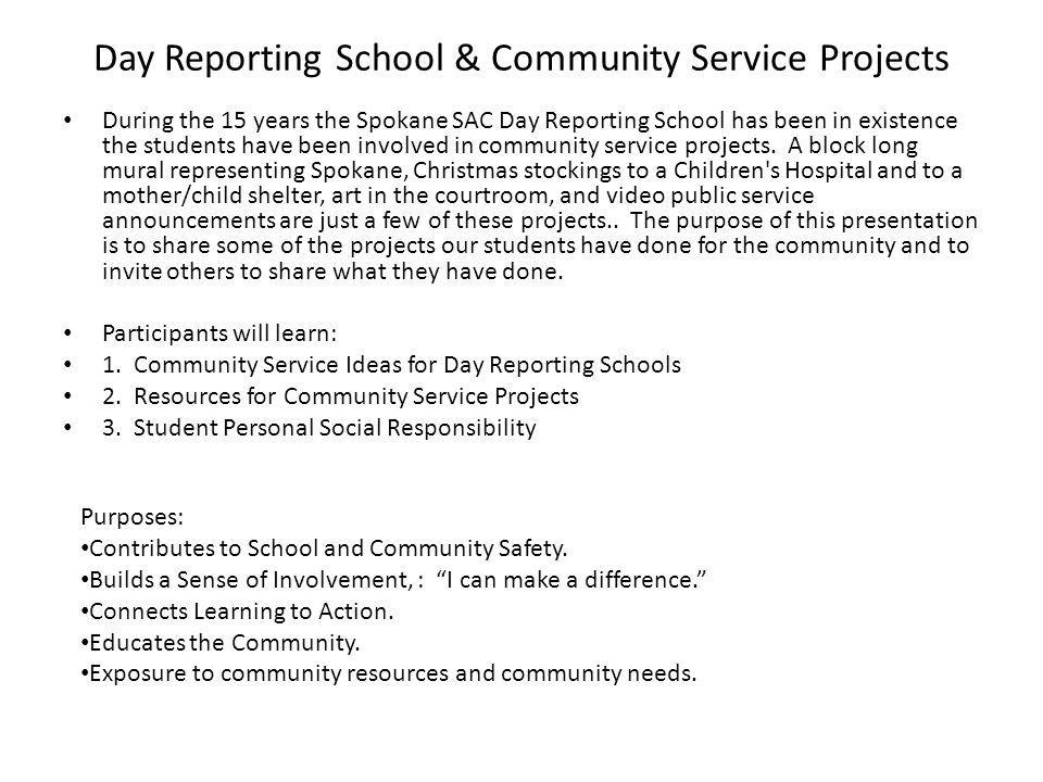Day Reporting School & Community Service Projects During the 15 years the Spokane SAC Day Reporting School has been in existence the students have bee