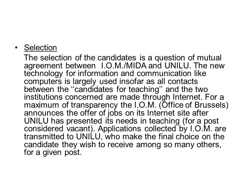 Selection The selection of the candidates is a question of mutual agreement between I.O.M./MIDA and UNILU.