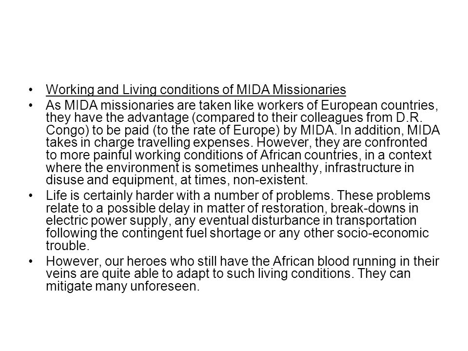 Working and Living conditions of MIDA Missionaries As MIDA missionaries are taken like workers of European countries, they have the advantage (compared to their colleagues from D.R.
