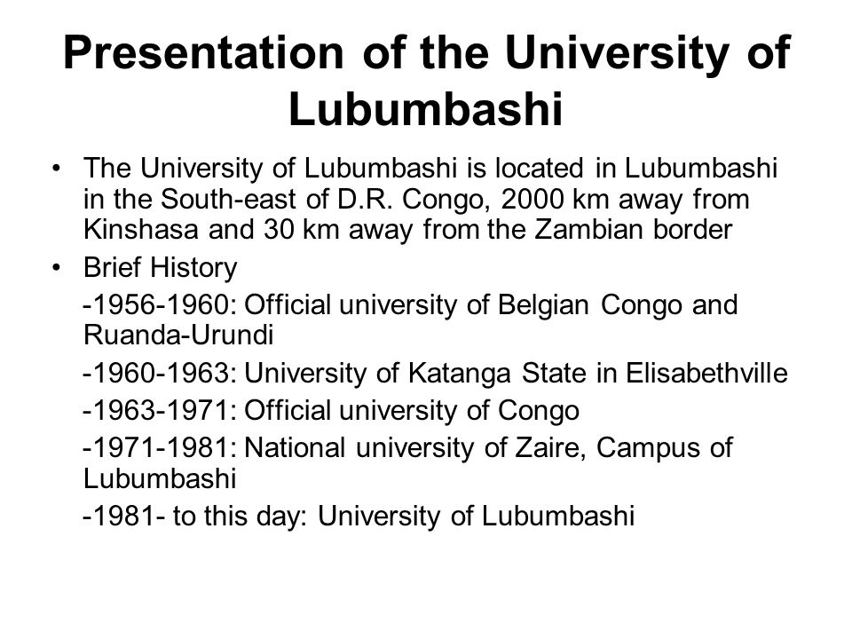 Presentation of the University of Lubumbashi The University of Lubumbashi is located in Lubumbashi in the South-east of D.R.