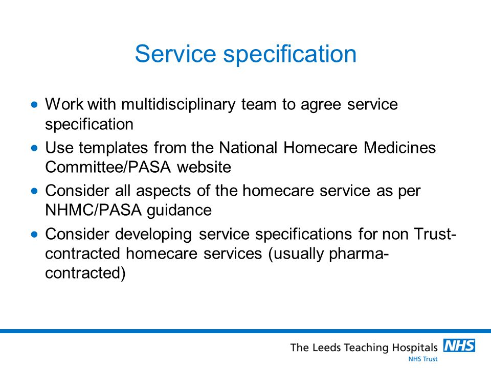 Service specification Work with multidisciplinary team to agree service specification Use templates from the National Homecare Medicines Committee/PAS