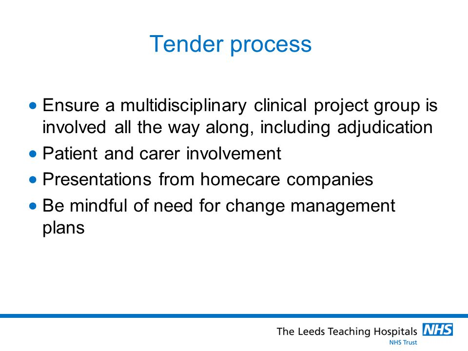 Tender process Ensure a multidisciplinary clinical project group is involved all the way along, including adjudication Patient and carer involvement P