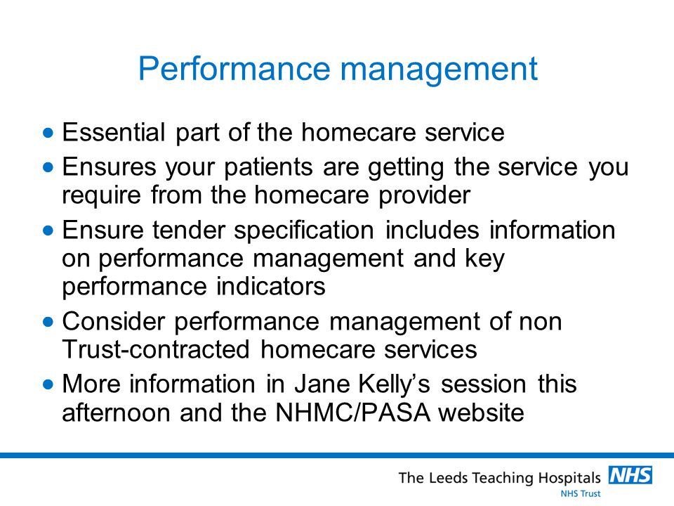 Performance management Essential part of the homecare service Ensures your patients are getting the service you require from the homecare provider Ens