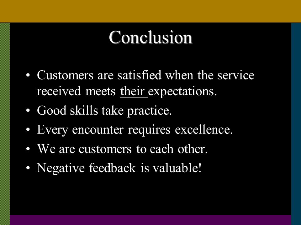 Conclusion Customers are satisfied when the service received meets their expectations.