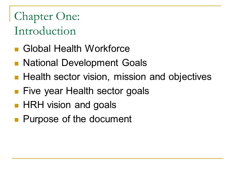 Chapter One: Introduction Global Health Workforce National Development Goals Health sector vision, mission and objectives Five year Health sector goal