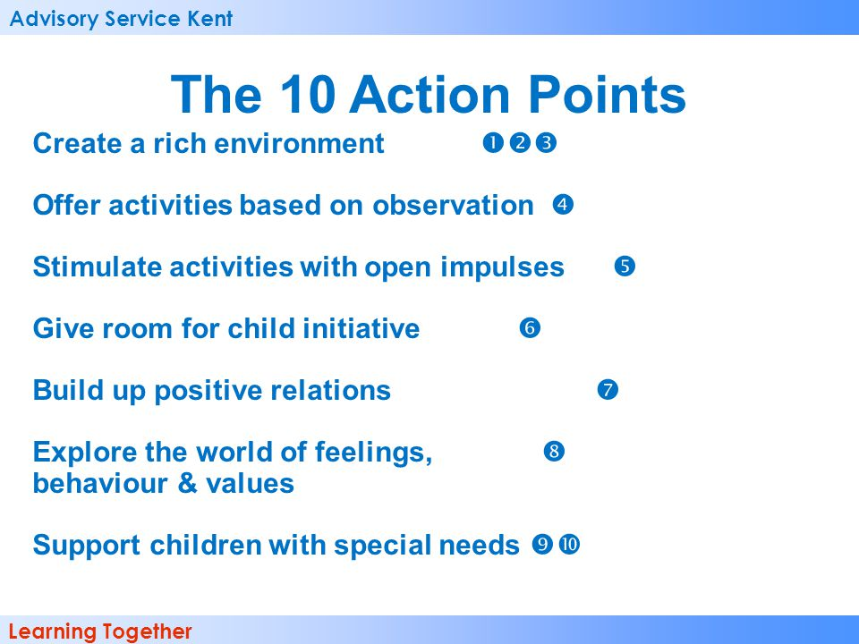 Advisory Service Kent Learning Together The 10 Action Points Create a rich environment Offer activities based on observation Stimulate activities with