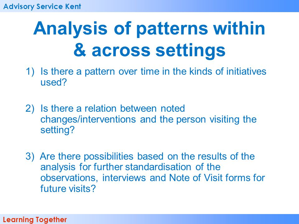 Advisory Service Kent Learning Together Analysis of patterns within & across settings 1)Is there a pattern over time in the kinds of initiatives used?