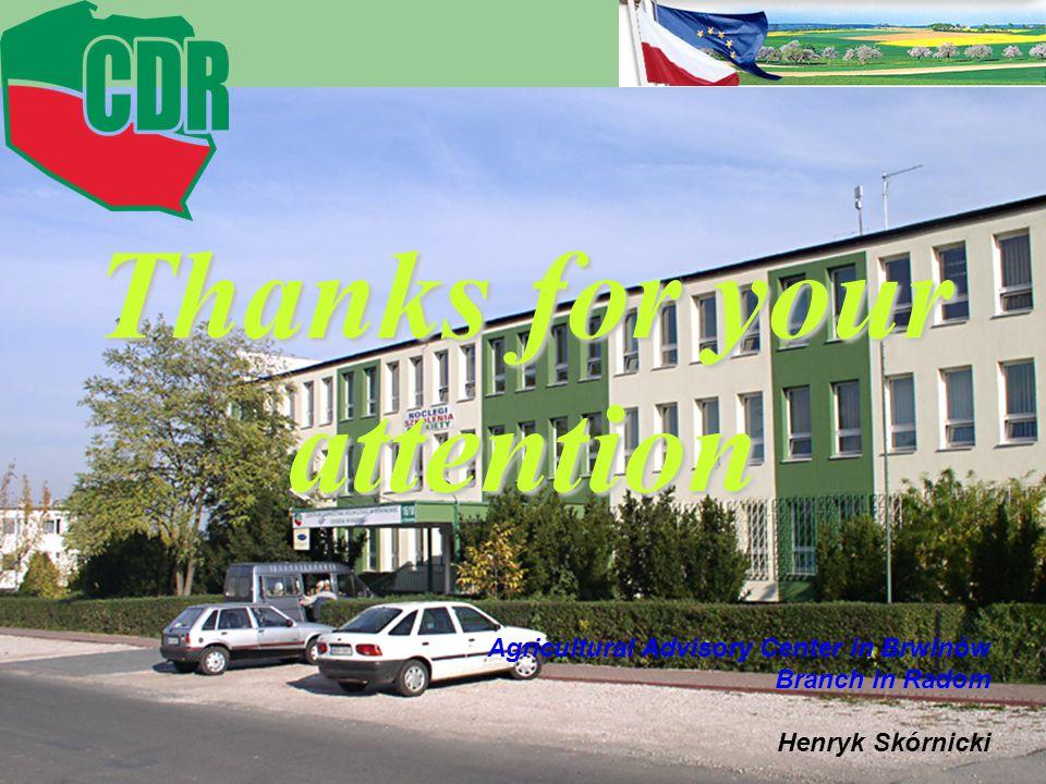 Agricultural Advisory Center in Brwinów Branch in Radom Henryk Skórnicki Thanks for your attention