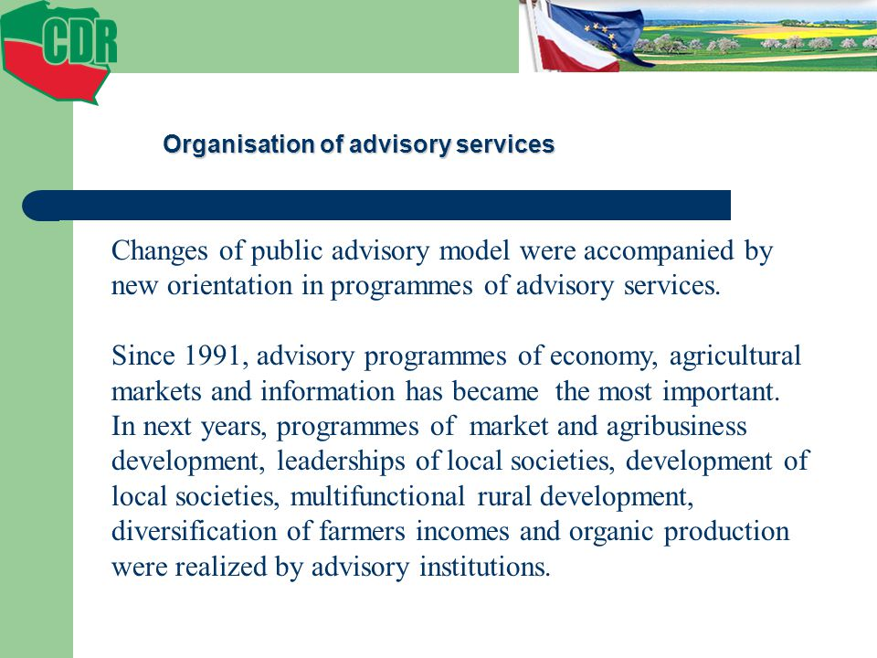 Organisation of advisory services Changes of public advisory model were accompanied by new orientation in programmes of advisory services.