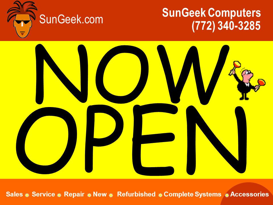 SunGeek.com SunGeek Computers (772) NOW OPEN Sales Service Repair New Refurbished Complete Systems Accessories
