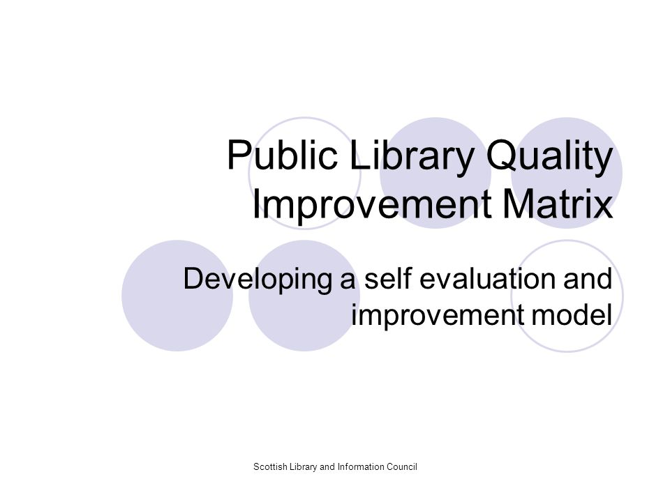 Scottish Library and Information Council Background - In the past 10 years Passive standards and quantitative benchmarking, e.g.