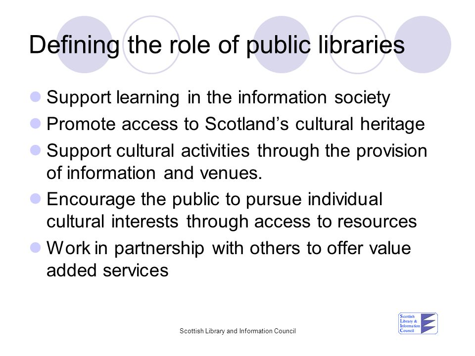 Scottish Library and Information Council Entitlements Free access to books for lending and study and the internet through broadband networks Access to the local authoritys policy objectives and vision for the public library service.