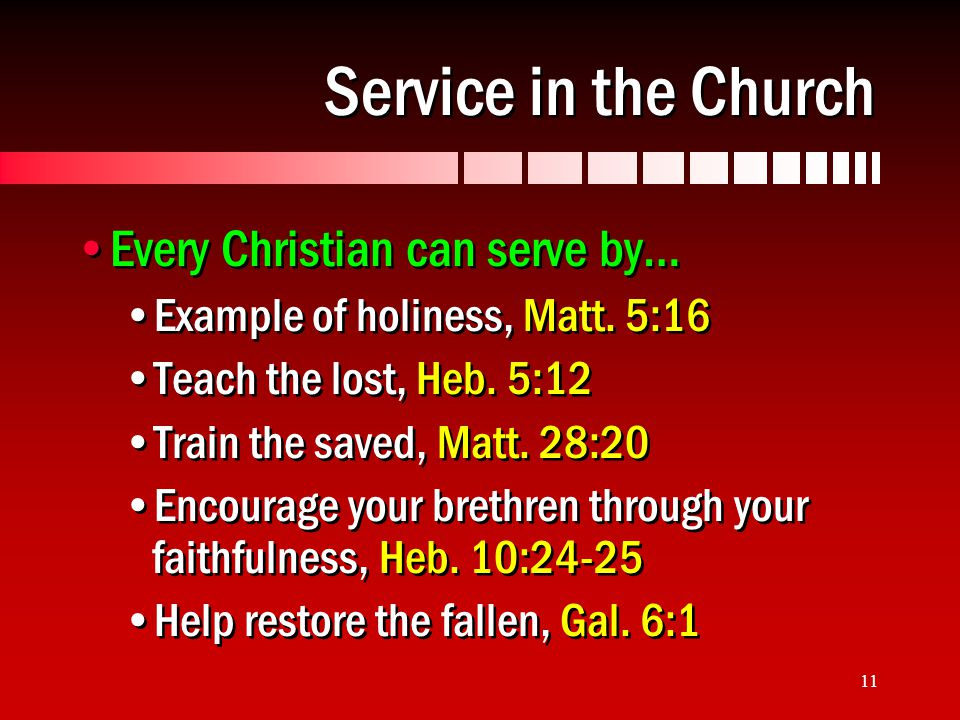 11 Service in the Church Every Christian can serve by… Example of holiness, Matt.