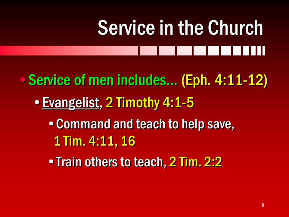8 Service in the Church Service of men includes… (Eph.
