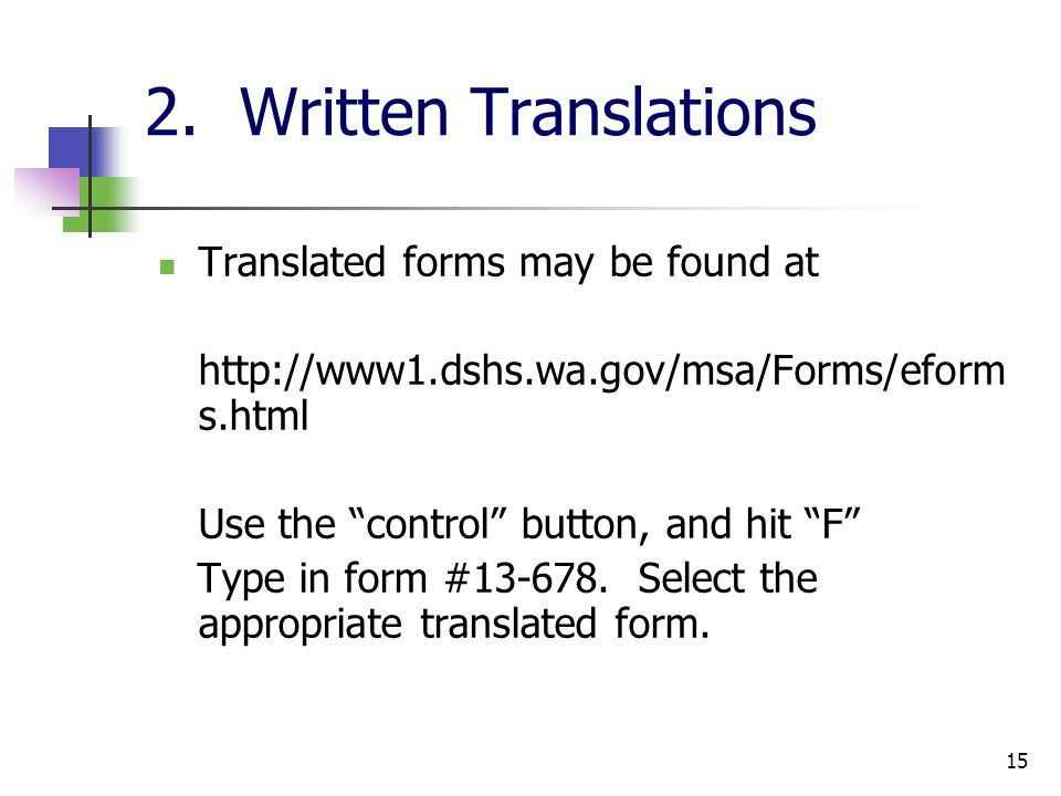 15 2. Written Translations Translated forms may be found at http://www1.dshs.wa.gov/msa/Forms/eform s.html Use the control button, and hit F Type in f