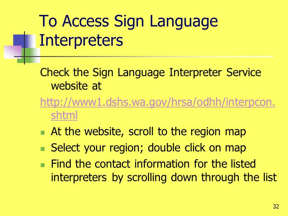 32 To Access Sign Language Interpreters Check the Sign Language Interpreter Service website at http://www1.dshs.wa.gov/hrsa/odhh/interpcon.