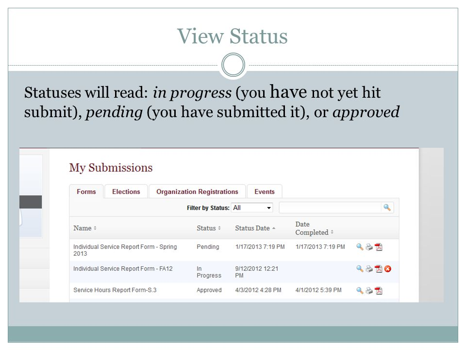 View Status Statuses will read: in progress (you have not yet hit submit), pending (you have submitted it), or approved