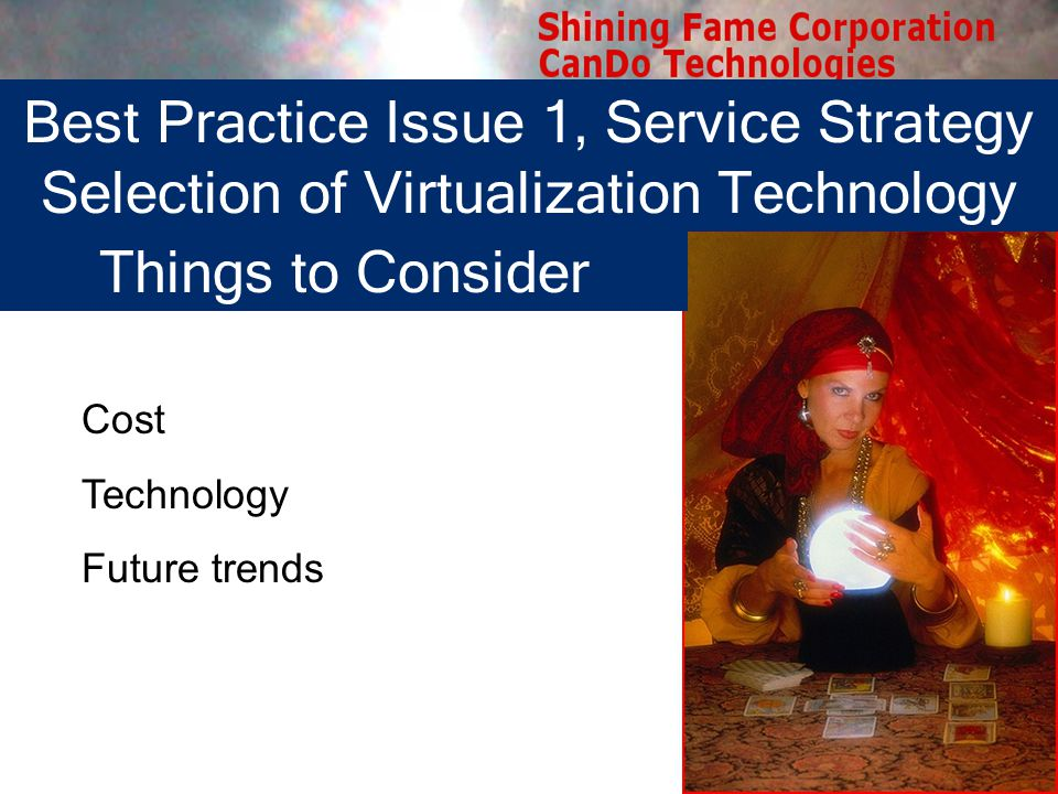 Cost Technology Future trends Best Practice Issue 1, Service Strategy Selection of Virtualization Technology Things to Consider