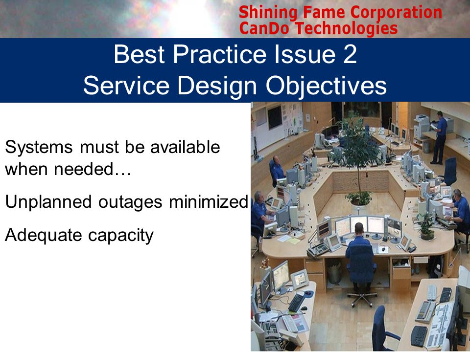 Best Practice Issue 2 Service Design Objectives Systems must be available when needed… Unplanned outages minimized Adequate capacity