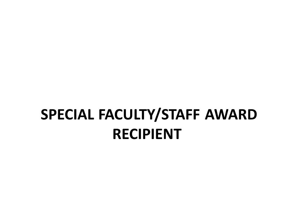 SPECIAL FACULTY/STAFF AWARD RECIPIENT