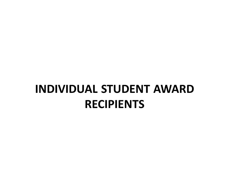 INDIVIDUAL STUDENT AWARD RECIPIENTS