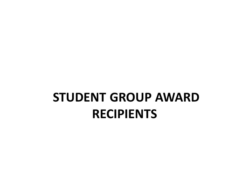 STUDENT GROUP AWARD RECIPIENTS