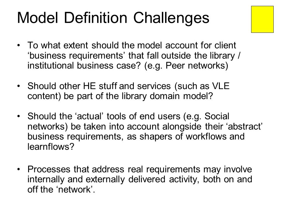Model Definition Challenges To what extent should the model account for client business requirements that fall outside the library / institutional bus
