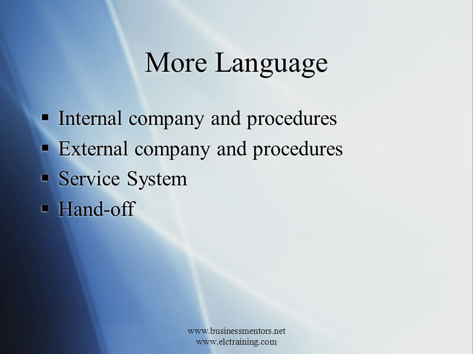 www.businessmentors.net www.elctraining.com More Language Internal company and procedures External company and procedures Service System Hand-off Internal company and procedures External company and procedures Service System Hand-off