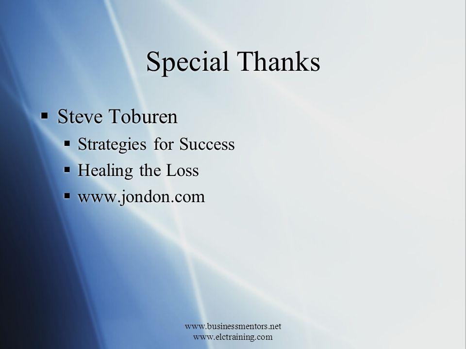 www.businessmentors.net www.elctraining.com Special Thanks Steve Toburen Strategies for Success Healing the Loss www.jondon.com Steve Toburen Strategi