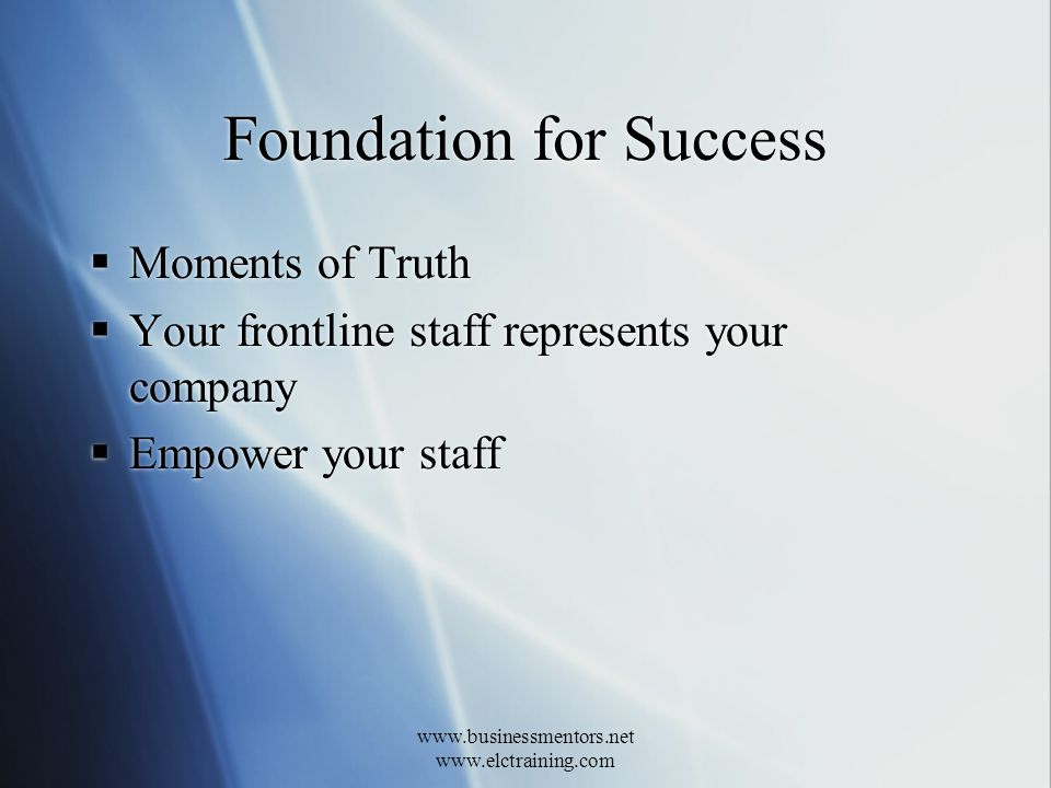 www.businessmentors.net www.elctraining.com Transformational Service Concept #4 Moments of truth are cumulative.