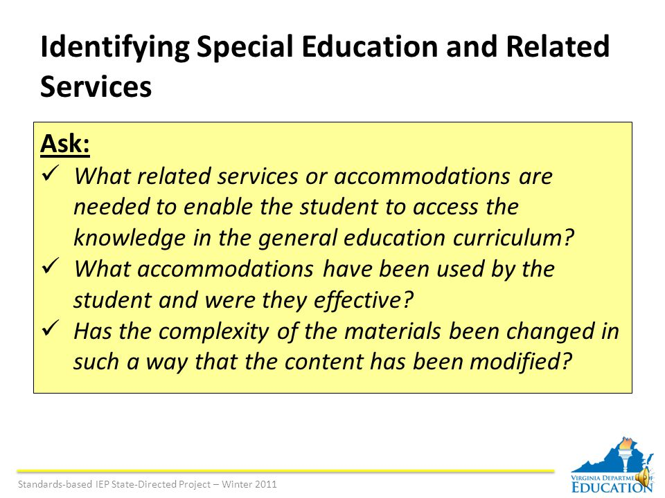 Standards-based Individualized Education Program (IEP) Module Five: Identifying Special Education and Related Services Standards-based IEP State-Directed Project – Winter 2011