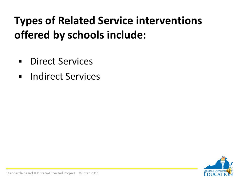 Standards-based IEP State-Directed Project – Winter 2011 A. Determining related service Related services may include but are not limited to: speech-la