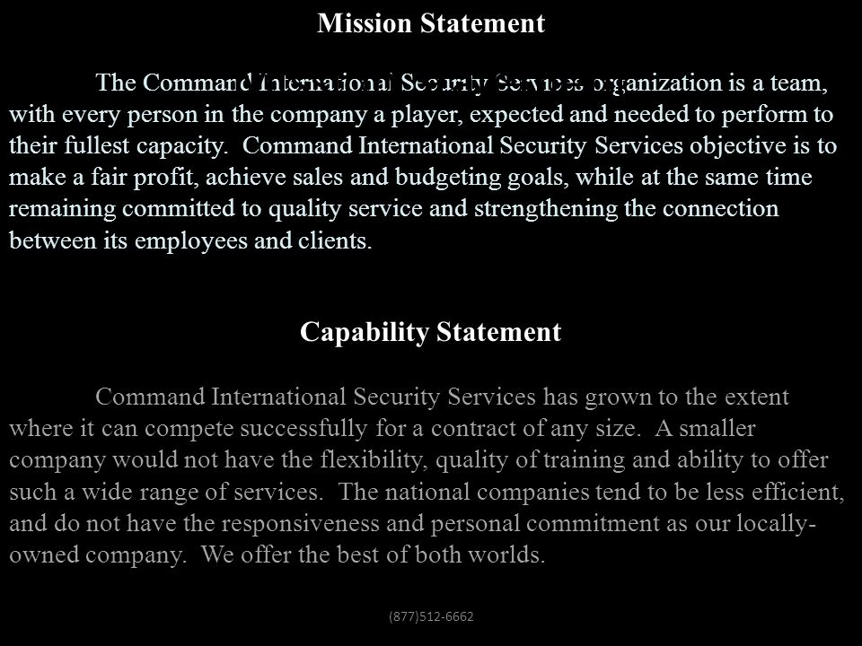 Mission Statement The Command International Security Services organization is a team, with every person in the company a player, expected and needed to perform to their fullest capacity.