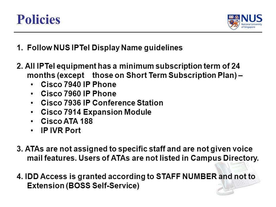 Policies 1.Follow NUS IPTel Display Name guidelines 2.