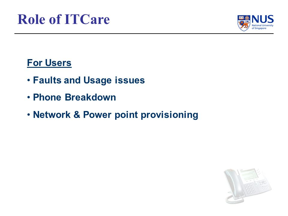 Role of ITCare For Users Faults and Usage issues Phone Breakdown Network & Power point provisioning