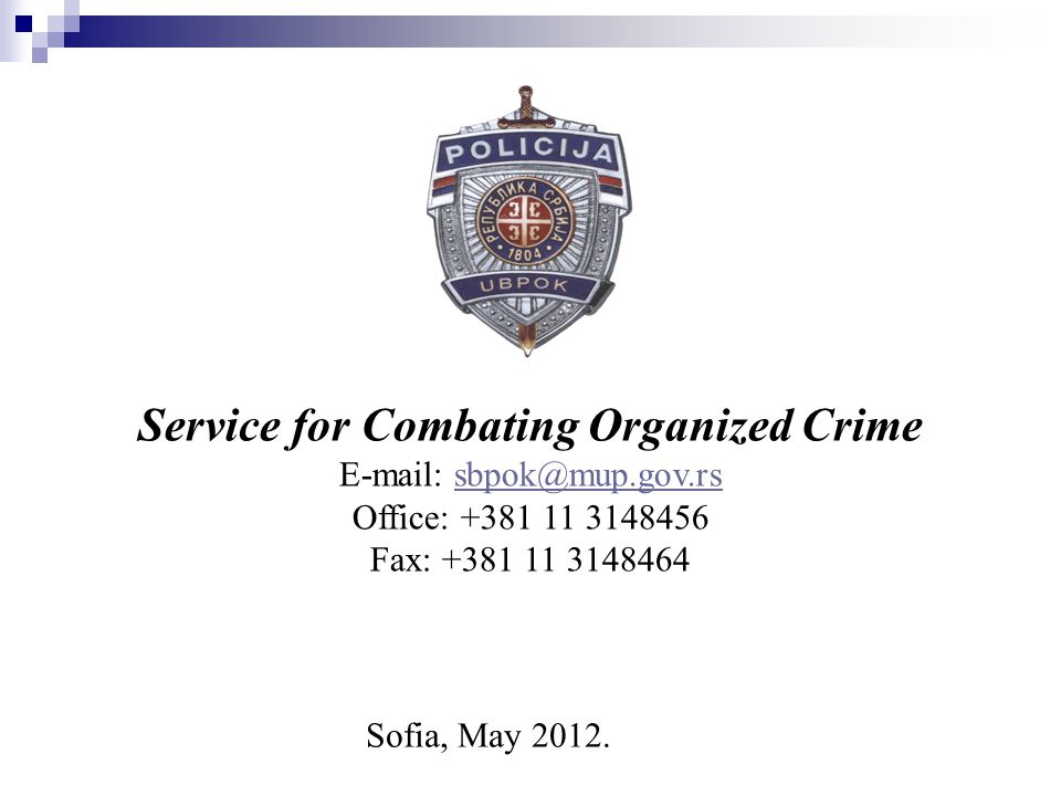 Sofia, May 2012. Service for Combating Organized Crime E-mail: sbpok@mup.gov.rssbpok@mup.gov.rs Office: +381 11 3148456 Fax: +381 11 3148464