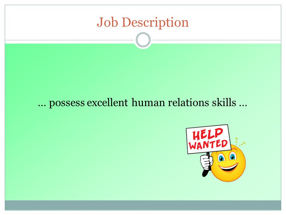 Job Description … possess excellent human relations skills …