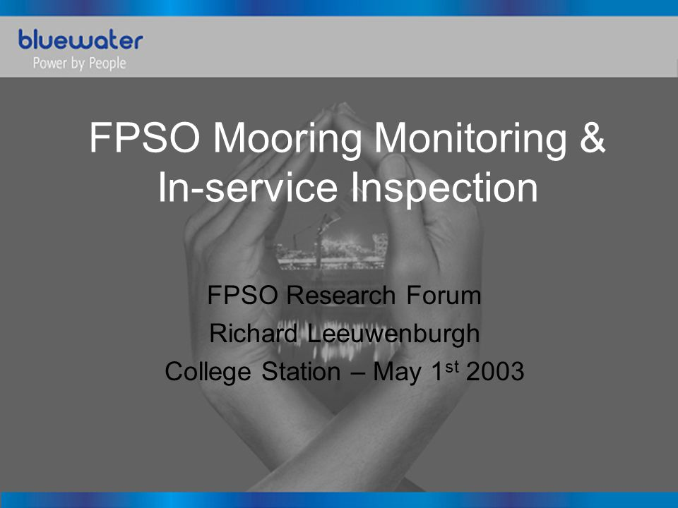 FPSO Mooring Monitoring & In-service Inspection FPSO Research Forum Richard Leeuwenburgh College Station – May 1 st 2003
