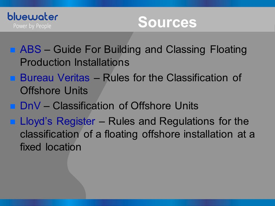 n ABS – Guide For Building and Classing Floating Production Installations n Bureau Veritas – Rules for the Classification of Offshore Units n DnV – Cl