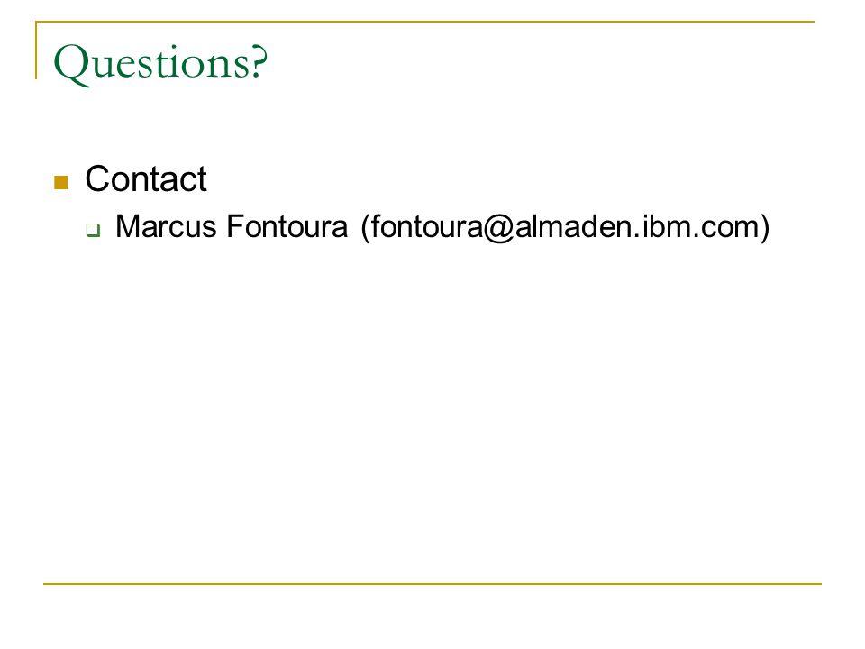 Questions Contact Marcus Fontoura (fontoura@almaden.ibm.com)
