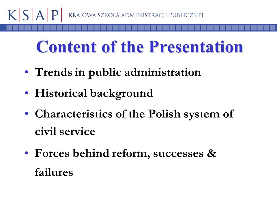 Content of the Presentation Trends in public administration Historical background Characteristics of the Polish system of civil service Forces behind