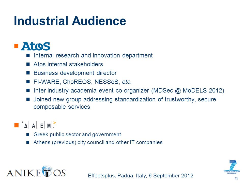Effectsplus, Padua, Italy, 6 September 2012 Industrial Audience Internal research and innovation department Atos internal stakeholders Business development director FI-WARE, ChoREOS, NESSoS, etc.