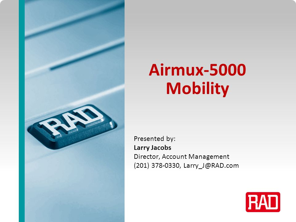 Airmux Professional Service Training 2013 Slide 1 Airmux-5000 Mobility Presented by: Larry Jacobs Director, Account Management (201) 378-0330, Larry_J