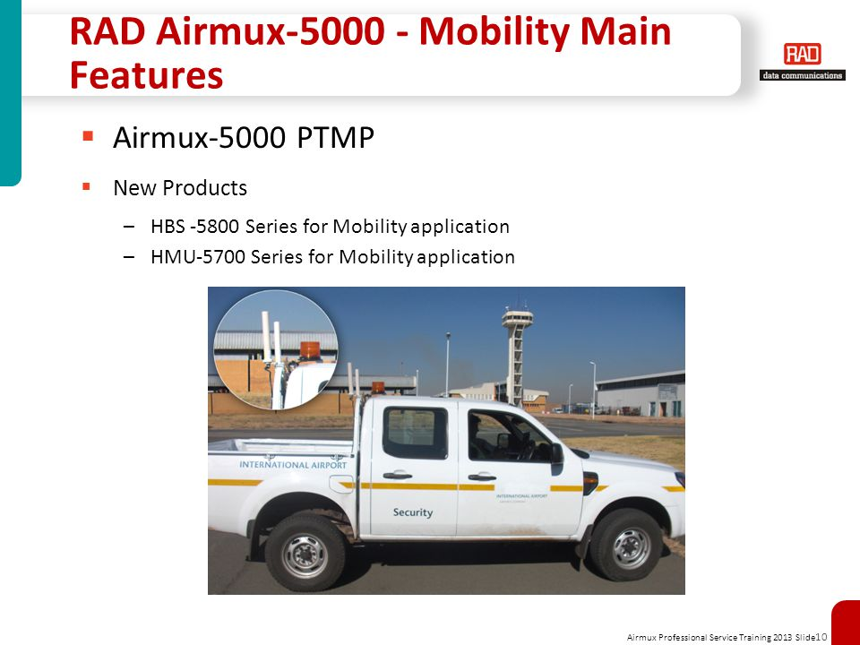 Airmux Professional Service Training 2013 Slide 10 RAD Airmux-5000 - Mobility Main Features Airmux-5000 PTMP New Products –HBS -5800 Series for Mobili
